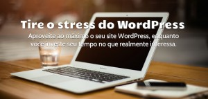 Tire o stress do WordPress!