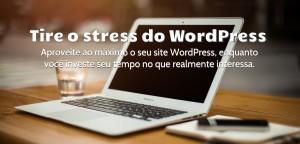 Tire o stress do WordPress
